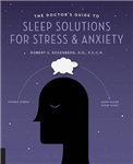 The Doctor\'s Guide to Sleep Solutions for Stress and Anxiety: Combat Stress and Sleep Better Every Night
