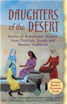 Daughters of the Desert: Stories of Remarkable Women from Christian Jewish and Muslim Traditions