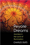 Peyote Dreams: Journeys in the Land of Illumination