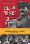 Fear And The Muse Kept Watch: The Russian Masters - from Akhmatova and Pasternak to Shostakovich and Eisenstein - Under Stalin