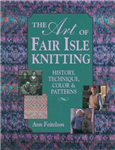 The Art of Fair Isle Knitting: History, Technique, Colours and Patterns