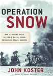 Operation Snow: How a Soviet Mole in FDR\'s White House Triggered Pearl Harbor