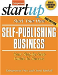 Start Your Own Self Publishing Business: Your Step-By-Step Guide to Success