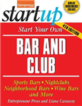 Start Your Own Bar and Club: Sports Bars, Nightclubs, Neighborhood Bars, Wine Bars, and More
