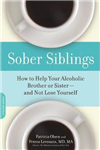 Sober Siblings: How to Help Your Alcoholic Brother or Sister and Not Lose Yourself