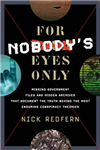 For Nobody\'s Eyes Only: Missing Government Files and Hidden Archives That Document the Truth Behind the Most Enduring Conspiracy Theories