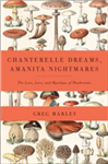 Chanterelle Dreams, Amanita Nightmares: The Love, Lore and Mystique of Mushrooms
