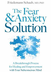 Fear and Anxiety Solution: A Breakthrough Process for Healing and Empowerment with Your Subconscious Mind