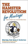 The Hamster Revolution for Meetings: How to Meet Less and Get More Done: How to Meet Less and Get More Done
