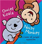 Quiet Koala, Noisy Monkey: A Book of Jungle Opposites