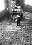 Book on the Floor - Andre Malraux and the Imaginary Museum