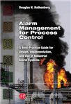 Alarm Management for Process Control: A Best-practice Guide for Design, Implementation, and Use of Industrial Alarm Systems