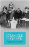 Struggle Or Starve: Working-Class Unity in Belfast\'s 1932 Outdoor Relief Riots