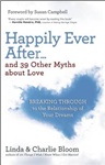 Happily Ever After and 39 Other Myths About Love: Breaking Through to the Relationship of Your Dreams