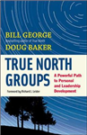 True North Groups: A Powerful Path to Personal and Leadership Development: A Powerful Path to Personal and Leadership Development