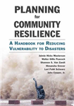 Planning for Community Resilience: A Handbook for Reducing Vulnerability to Disasters