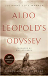 Aldo Leopold\'s Odyssey, Tenth Anniversary Edition: Rediscovering the Author of A Sand County Almanac