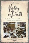 Victory or Death: The Battles of Trenton and Princeton, December 25, 1776 - January 3, 1777