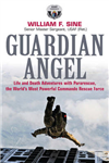 Guardian Angel: Life and Death Adventures with Pararescue, the World\'s Most Powerful Commando Rescue Force
