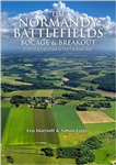 The Normandy Battlefields: Bocage and Breakout: from the Beaches to the Falaise Gap