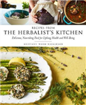 Recipes from the Herbalist\'s Kitchen: Delicious, Nourishing Food for Lifelong Health and Well-Being