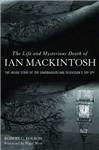 The Life and Mysterious Death of Ian Mackintosh: The Inside Story of the Sandbaggers and Television\'s Top Spy