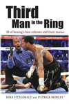 Third Man in the Ring: 33 of Boxing\'s Best Referees and Their Stories
