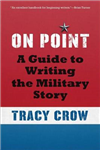 On Point: A Guide to Writing the Military Story