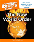 Complete Idiot\'s Guide to the New World Order: Now You Can Separate the Facts from Unfounded Theories