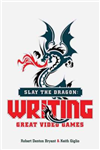 Slay the Dragon: Writing Great Stories for Video Games