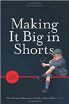 Making It Big in Shorts: Faster, Better, Cheaper: The Ultimate Filmmaker\'s Guide to Short Films