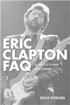 Eric Clapton FAQ: All That\'s Left to Know About Slowhand