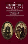 Before They Were Titans: Essays on the Early Works of Dostoevsky and Tolstoy