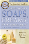 Complete Guide to Creating Oils, Soaps, Creams & Herbal Gels for Your Mind & Body: 101 Natural Body Care Recipes