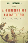 A Feathered River Across the Sky: The Passenger Pigeon\'s Flight to Extinction