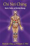 Chi Nei Ching: Internal Muscle, Tendon, and Meridian Massage