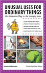 Unusual Uses for Ordinary Things: 250 Alternative Ways to Use Everyday Items