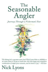 The Seasonable Angler: Journeys Through a Fisherman\'s Year