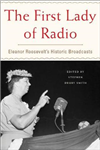 The First Lady Of Radio: Eleanor Roosevelt\'s Historic Broadcasts