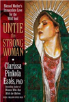 Untie the Strong Woman: Blessed Mother\'s Immaculate Love for the Wild Soul