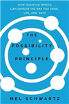 The Possibility Principle: How Quantum Physics Can Improve the Way You Think, Live, and Love