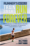Runner\'s World Train Smart, Run Forever: How to Become a Fit and Healthy Lifelong Runner by Following The Innovative 7-Hour Workout Week
