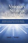 Visionary Strategic Leadership: Sustaining Success Through Strategic Direction, Corporate Management, and High-Level Programs (Hc)