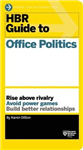 HBR Guide to Office Politics HBR Guide Series