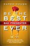 Be the Best Bad Presenter Ever: Break the Rules, Make Mistak