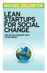 Lean Startups for Social Change: The Revolutionary Path to B