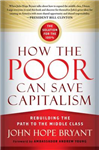 How the Poor Can Save Capitalism: Rebuilding the Path to the