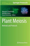Plant Meiosis: Methods and Protocols