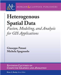 Heterogeneous Spatial Data: Fusion, Modeling, and Analysis for GIS Applications