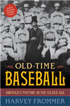 Old Time Baseball: America\'s Pastime in the Gilded Age
